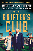 The grifter's club : Trump, Mar-a-Lago, and the selling of the presidency