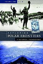 Exploring polar frontiers : a historical encyclopedia