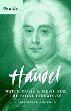 Handel : Water music and Music for the royal fireworks