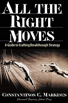 All the right moves : a guide to crafting breakthrough strategy