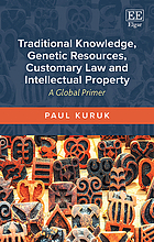 Traditional knowledge, genetic resources, customary law and intellectual property : a global primer