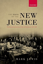 The birth of the new justice : the internationalization of crime and punishment, 1919-1950