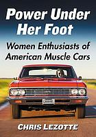 Power under her foot : women enthusiasts of American muscle cars