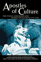 Apostles of culture : the public librarian and American society, 1876-1920