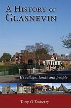 A history of Glasnevin : its village, lands and people