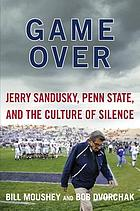 Game over : Jerry Sandusky, Penn State, and the culture of silence