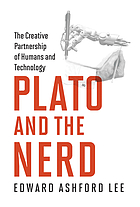 Plato and the Nerd The Creative Partnership of Humans and Technology