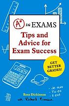 A* in exams : tips and advice for exam success