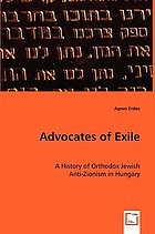 Advocates of exile : a history of Orthodox Jewish anti-Zionism in Hungary