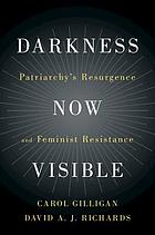 Darkness now visible : patriarchy's resurgence and feminist resistance