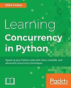 Learning concurrency in Python : speed up your Python code with clean, readable, and advanced concurrency techniques