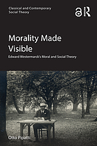 Morality made visible : Edward Westermarck's moral and social theory