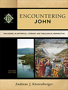 Encountering John : the Gospel in historical, literary, and theological perspective