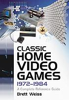 Classic home video games, 1972-1984 : a complete reference guide