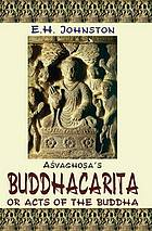 Aśvaghoṣa's Buddhacarita, or, Acts of the Buddha : complete Sanskrit text with English translation ; cantos I to XIV translated from the original Sanskrit supplemented by the Tibetan version together with an introduction and notes
