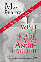 I wish I'd made you angry earlier : essays on science, scientists, and humanity