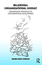 Relational organisational Gestalt : an emergent approach to organisational development