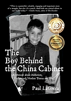 The boy behind the china cabinet : a memoir about addiction, Hollywood, Mother Teresa and me
