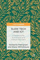 Slow tech and ICT : a responsible, sustainable and ethical approach