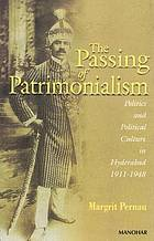 The passing of patrimonialism : politics and political culture in Hyderabad, 1911-1948