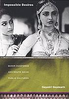 Impossible desires : queer diasporas and South Asian public cultures