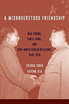 A misunderstood friendship : Mao Zedong, Kim Il-Sung, and Sino-North Korean relations, 1949-1976