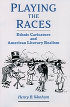 Playing the Races : Ethnic Caricature and American Literary Realism.