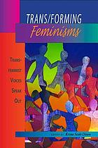 Trans/forming feminisms : trans/feminist voices speak out