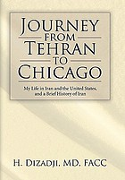 Journey from Tehran to Chicago : my life in Iran and in the USA and a brief history of Iran