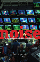 Noise : living and trading in electronic finance