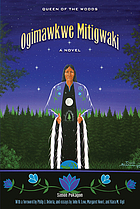 Ogîmäwkwě mitigwäkî = Queen of the woods : a novel