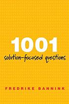 1001 solution-focused questions : handbook for solution-focused interviewing