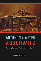 Autonomy after Auschwitz : Adorno, German idealism, and modernity