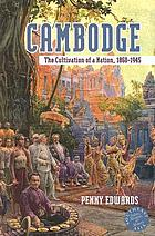 Cambodge : the cultivation of a nation, 1860-1945