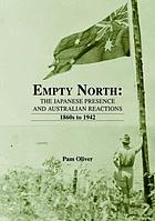 Empty north : the Japanese presence and Australian reactions, 1860s to 1942