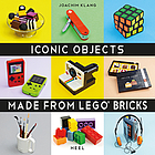 Iconic objects : made from LEGO bricks