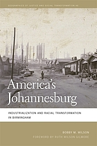 AMERICA'S JOHANNESBURG : industrialization and racial transformation in birmingham.
