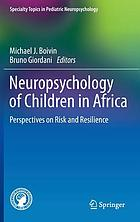 Neuropsychology of children in Africa : perspectives on risk and resilience