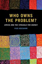 Who owns the problem? : Africa and the struggle for agency