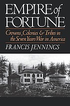 Empire of fortune : crowns, colonies, and tribes in the Seven Years War in America