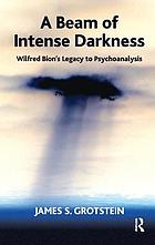 A beam of intense darkness : Wilfred Bion's legacy to psychoanalysis