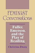Feminist conversations : Fuller, Emerson, and the play of reading