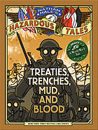 Treaties, trenches, mud, and blood : Hazardous Tales (a World War I tale)