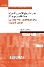 Conflicts of rights in the European Union : a theory of supranational adjudication