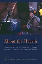 About the hearth : perspectives on the home, hearth, and household in the circumpolar north