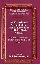 An eye-witness account of the French Revolution by Helen Maria Williams : letters containing a sketch of the politics of France