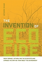 The invention of ecocide : agent orange, Vietnam, and the scientists who changed the way we think about the environment