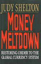 Money meltdown : restoring order to the global currency system