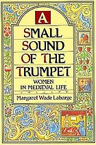 A small sound of the trumpet : women in medieval life
