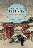 A history of East Asia : from the origins of civilization to the twenty-first century